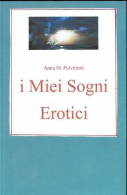i Miei Sogni erotici, Anna M. Pulvirenti