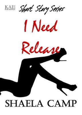 I Need Release, Shaela Camp