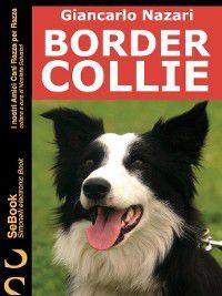 I nostri Amici Cani Razza per Razza: Border Collie, Giancarlo Nazari