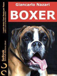 I nostri Amici Cani Razza per Razza: Boxer, Giancarlo Nazari