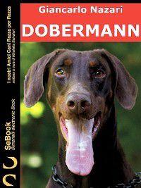 I nostri Amici Cani Razza per Razza: Dobermann, Giancarlo Nazari