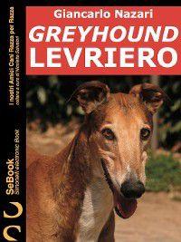 I nostri Amici Cani Razza per Razza: Greyhound Levriero, Giancarlo Nazari