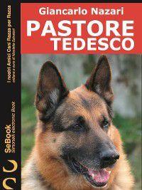 I nostri Amici Cani Razza per Razza: Pastore Tedesco, Giancarlo Nazari
