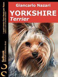 I nostri Amici Cani Razza per Razza: Yorkshire Terrier, Giancarlo Nazari