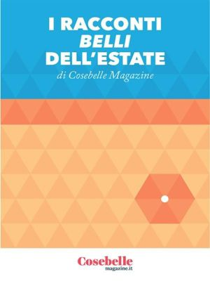 I Racconti belli dell'estate, Cosebelle Magazine