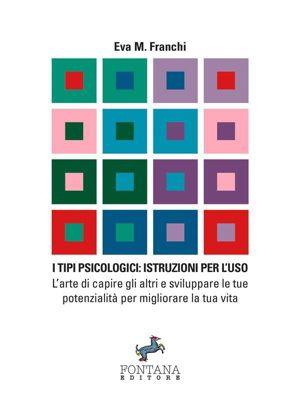 I Saggi: I Tipi psicologici: istruzioni per l'uso, Eva Maria Franchi