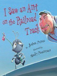 I Saw an Ant on the Railroad Track, Joshua Prince