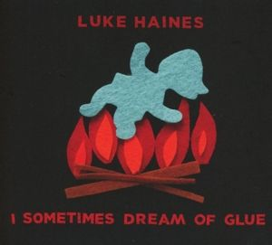 I Sometimes Dream Of Glue, Luke Haines
