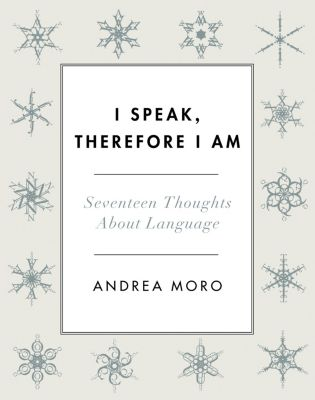 I Speak, Therefore I Am, Andrea Moro