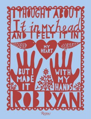I Thought About It in My Head and I Felt It in My Heart but I Made It with My Hands, Rob Ryan