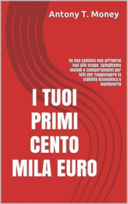 I tuoi primi cento mila euro, Antony T.money