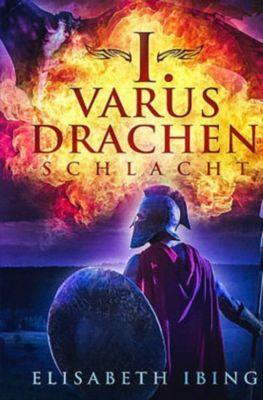 I. Varus Drachen Schlacht - Elisabeth Ibing  
