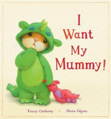 I Want My Mummy!, Tracey Corderoy
