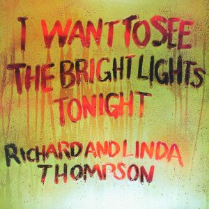 I Want To See The Bright Lights Tonight, Richard & Linda Thompson