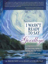 I Wasn't Ready to Say Goodbye Workbook, Brook Noel, Pamela D Blair