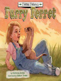 I Wish I Were…: I Wish I Were a Furry Ferret, Christina Jordan