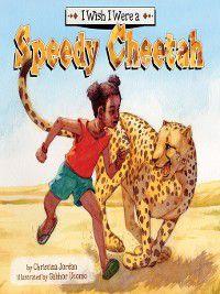 I Wish I Were…: I Wish I Were a Speedy Cheetah, Christina Jordan