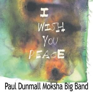 I Wish You Peace, Paul Dunmall, Moksha Big Band