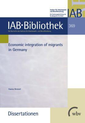 IAB-Bibliothek (Dissertationen): Economic integration of migrants in Germany, Hanna Brenzel