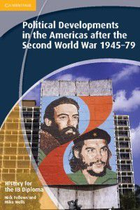 IB Diploma: History for the IB Diploma: Political Developments in the Americas after the Second World War 1945-79, Mike Wells, Nick Fellows
