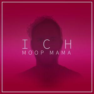 Ich, Moop Mama