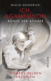 Ich, Agamemnon, König der Achäer, Giulio Guidorizzi
