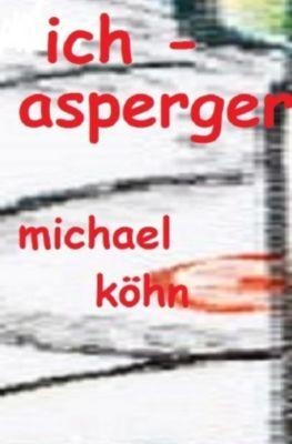 Ich - Asperger - Michael Köhn  