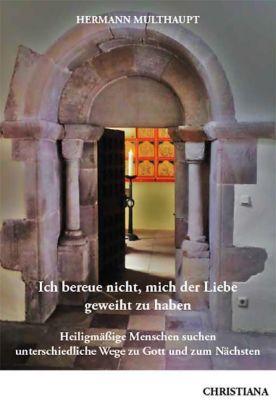 Ich bereue nicht, mich der Liebe geweiht zu haben - Hermann Multhaupt |