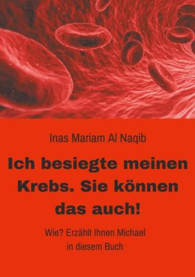 Ich besiegte meinen Krebs. Sie können das auch!, Inas Mariam Al Naqib