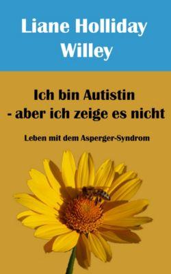 Ich bin Autistin - aber ich zeige es nicht, Liane Holliday Willey. Vorwort Tony Attwood