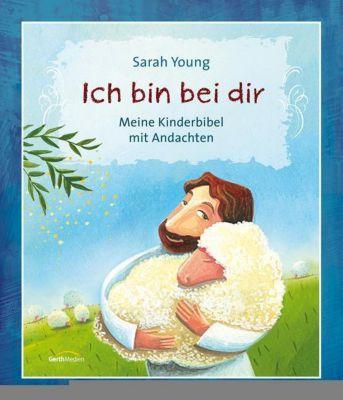 Ich bin bei dir - Meine Kinderbibel mit Andachten, Sarah Young