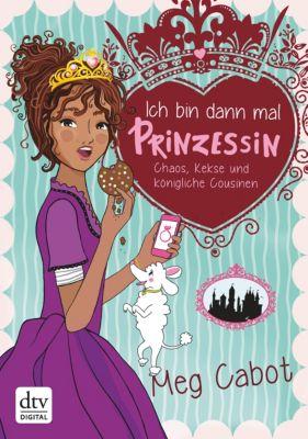 Ich bin dann mal Prinzessin – Chaos, Kekse und königliche Cousinen, Meg Cabot