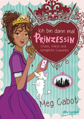 Ich bin dann mal Prinzessin - Chaos, Kekse und königliche Cousinen, Meg Cabot