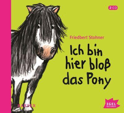 Ich bin hier bloß das Pony, 2 Audio-CDs, Friedbert Stohner