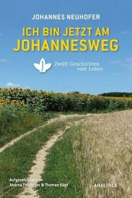 Ich bin jetzt am Johannesweg - Johannes Neuhofer |