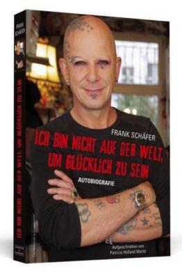 Ich bin nicht auf der Welt, um glücklich zu sein, Frank Schäfer