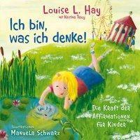 Ich bin, was ich denke!, Louise L. Hay, Kristina Tracy