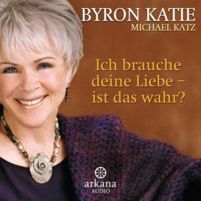 Ich brauche deine Liebe - ist das wahr?, 7 Audio-CDs, Byron Katie, Michael Katz