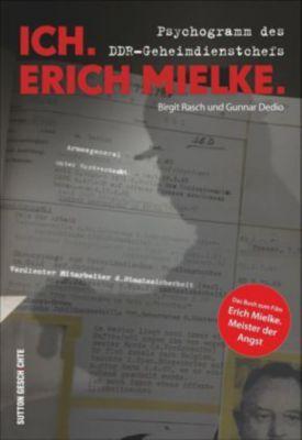 Ich. Erich Mielke., Birgit Rasch, Gunnar Dedio