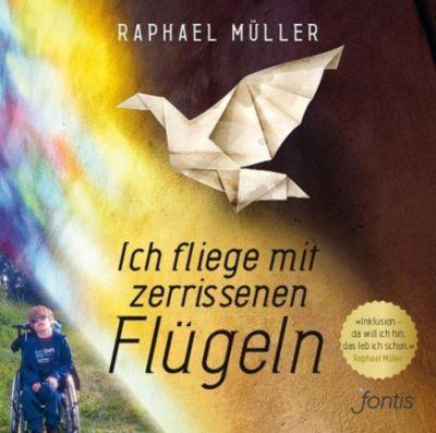 Ich fliege mit zerrissenen Flügeln, 1 MP3-CD, Raphael Müller
