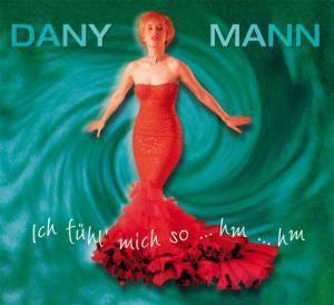 Ich Fühl Mich So...Hm...Hm, Dany Mann