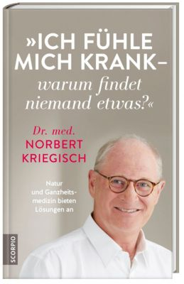 Ich fühle mich krank - warum findet niemand etwas?, Norbert Kriegisch