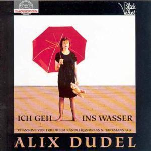 Ich geh ins Wasser, Alix Dudel