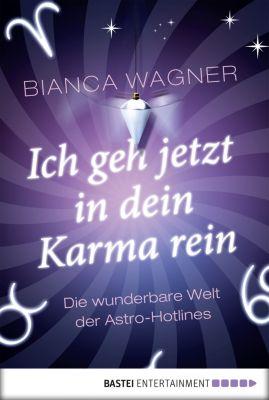 Ich geh jetzt in dein Karma rein, Bianca Wagner