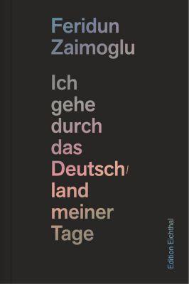Ich gehe durch das Deutschland meiner Tage, Feridun Zaimoglu