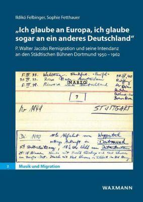 Ich glaube an Europa, ich glaube sogar an ein anderes Deutschland, Ildikó Felbinger, Sophie Fetthauer