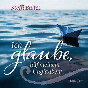 Ich glaube, hilf meinem Unglauben! - Steffi Baltes pdf epub