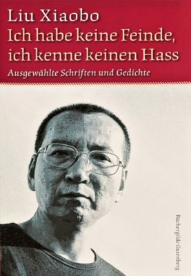 Ich habe keine Feinde, ich kenne keinen Hass - Liu Xiaobo |