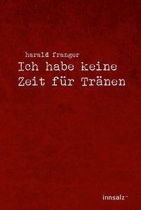 Ich habe keine Zeit für Tränen - Harald Franger |