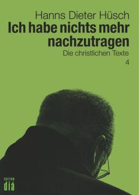 Ich habe nichts mehr nachzutragen - Hanns Dieter Hüsch |